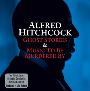 Alfred Hitchcock: Ghost Stories & Music to be Murdered By original soundtrack