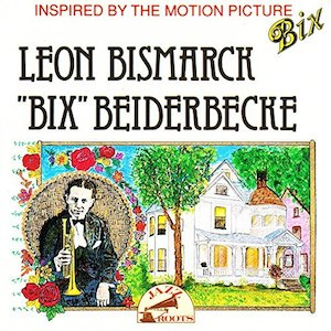 "Leon Bismarck ""Bix"" Beiderbecke original soundtrack"