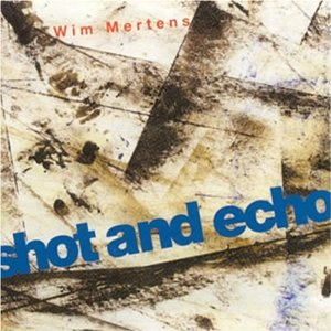 Shot and Echo: Wim Mertens original soundtrack