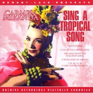 Sing a Tropical Song: Carmen Miranda original soundtrack