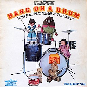 Bang on a Drum: songs from Play School & Play Away original soundtrack