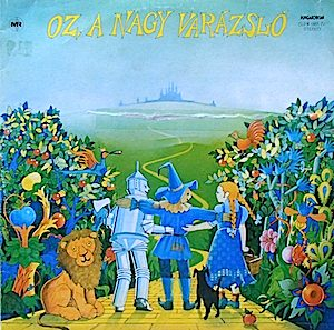 Oz, A Nagy Varázsló  (Wizard of Oz - Hungarian Language version) original soundtrack