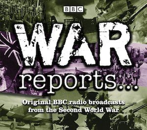 War Reports: Original BBC radio broadcast from WW2 original soundtrack