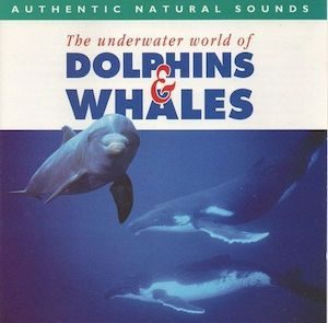 Authentic Natural Sounds: The Underwater World of Dolphins & Whales original soundtrack