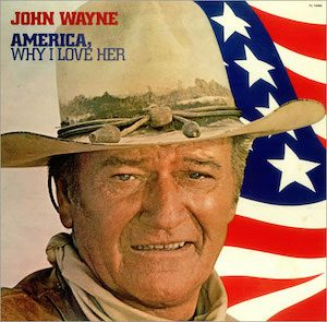 America, Why I Love Her: John Wayne original soundtrack