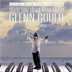 Thirty Two Short Films about Glenn Gould original soundtrack