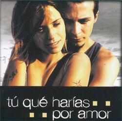 Tu Qué Harias Por Amor original soundtrack