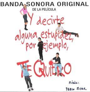 Y decirte una estupidez, por ejemplo, Te Quiero original soundtrack
