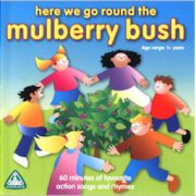 Here we Go Round the Mulberry Bush Here we Go Round the Mulberry Bush