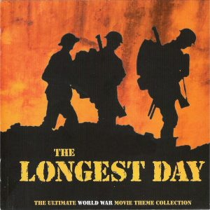 Longest Day - The Ultimate World War Movie Theme Collection Longest Day - The Ultimate World War Movie Theme Collection