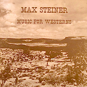 Max Steiner: Music for Weterns original soundtrack