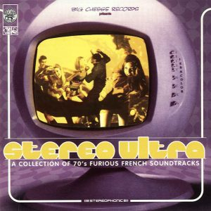 Stereo Ultra- a Collection of 70's Furious French Soundtracks
