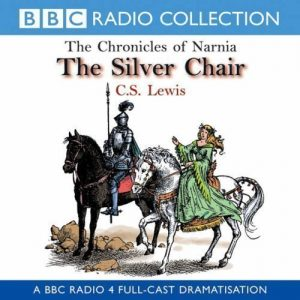 The Silver Chair (BBC Radio Collection- Chronicles of Narnia)