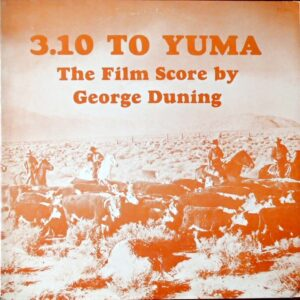 3:10 To Yuma (The Film Score By George Duning)