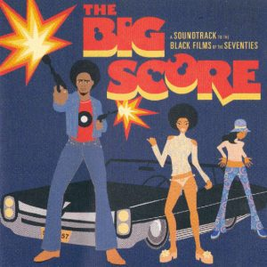 The Big Score (A Soundtrack To The Black Films Of The Seventies)