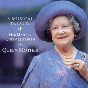 A Musical Tribute- Her Majesty Queen Elizabeth The Queen Mother