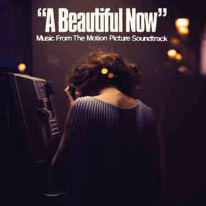 A Beautiful Now (Music From The Motion Picture Soundtrack)