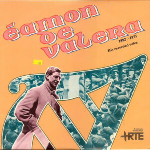 Éamon De Valera* ‎– His Recorded Voice: 1882-1975
