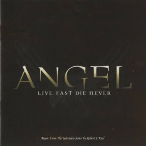 Angel - Live Fast Die Never (Music From The Television Series)