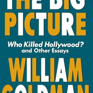 The Big Picture: Who Killed Hollywood and Other Essays (Applause Books)