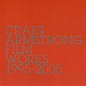 Craig Armstrong ‎– Film Works (1995-2005)