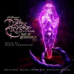 The Dark Crystal: Age Of Resistance, Vol. 1 (Original Music From The Netflix Series)