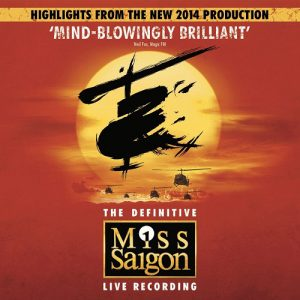 The Definitive Miss Saigon Live Recording: Highlights From The New 2014 Production