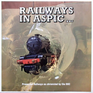 Railways In Aspic (preserved railways as chronicled by the BBC)