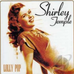Shirley Temple – Lolly Pop