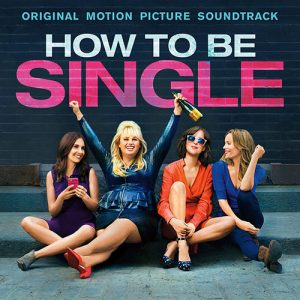 How To Be Single: Original Motion Picture Soundtrack How To Be Single: Original Motion Picture Soundtrack