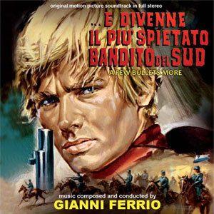 E Divenne Il Più Spietato Bandito Del Sud (A Few Bullets More) (Original Motion Picture Soundtrack In Full Stereo)